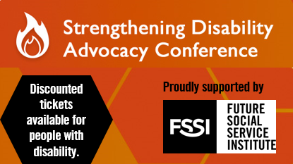 This image is an orange background with a fire icon and reads: Strengthening Disability Advocacy Conference - Discounted tickets available for people with disability - Proudly supported by FSSI - Future Social Service Institute (logo).